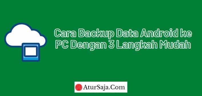 cara backup data android ke pc dengan 3 langkah mudah